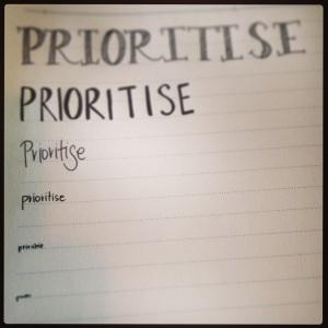 Prioritise, prioritise, prioritise